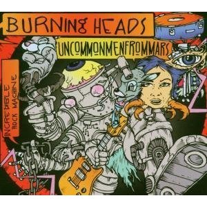 burning heads-uncommon men from mars